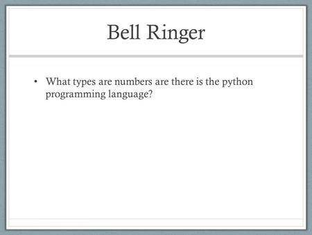 Bell Ringer What types are numbers are there is the python programming language?