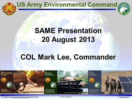 COL Mark UNCLASSIFIED 13 August 2013 US Army Environmental Command SAME Presentation 20.