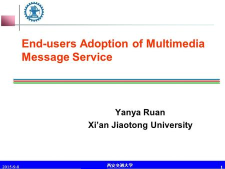 李琪 教授 西安交通大学 2015-9-8 1 End-users Adoption of Multimedia Message Service Yanya Ruan Xi'an Jiaotong University.