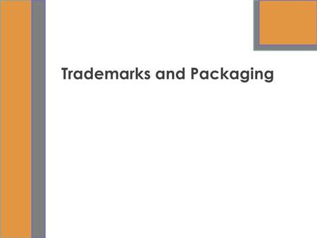Trademarks and Packaging. 21-2 Learning Objectives Explain what a trademark is. Discuss protecting the trademark. Discuss forms of trademarks. Explain.