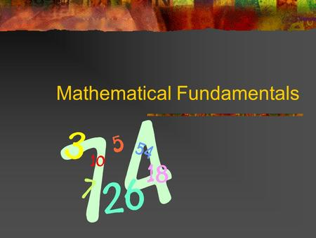Mathematical Fundamentals. SI System Standard International System of measurement – metrics Has seven base units and many other units derived from these.