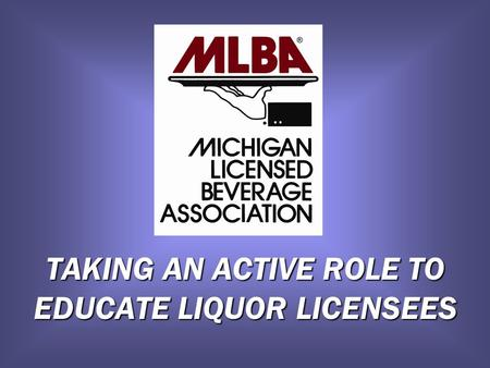 TAKING AN ACTIVE ROLE TO EDUCATE LIQUOR LICENSEES.