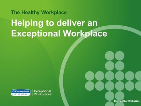 The Healthy Workplace Helping to deliver an Exceptional Workplace The Healthy Workplace1.