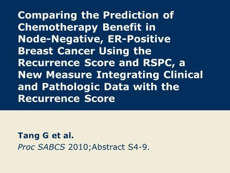 Comparing the Prediction of Chemotherapy Benefit in Node-Negative, ER-Positive Breast Cancer Using the Recurrence Score and RSPC, a New Measure Integrating.