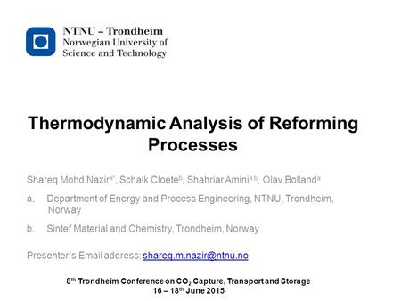 Norwegian University of Science and Technology Thermodynamic Analysis of Reforming Processes Shareq Mohd Nazir a*, Schalk Cloete b, Shahriar Amini a,b,