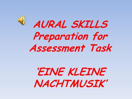 AURAL SKILLS Preparation for Assessment Task 'EINE KLEINE NACHTMUSIK'