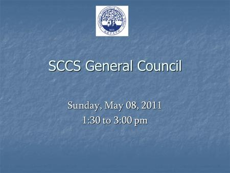 SCCS General Council Sunday, May 08, 2011 1:30 to 3:00 pm.