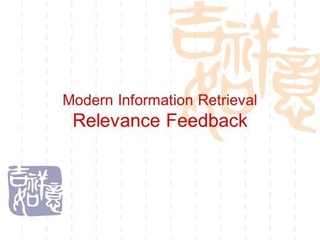 Modern Information Retrieval Relevance Feedback. The IR Black Box Search Query Ranked List.