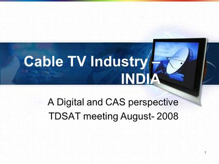 1 Cable TV Industry – INDIA A Digital and CAS perspective TDSAT meeting August- 2008.