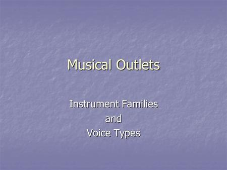 Musical Outlets Instrument Families and Voice Types.