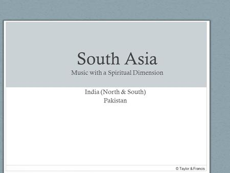 South Asia Music with a Spiritual Dimension India (North & South) Pakistan © Taylor & Francis.