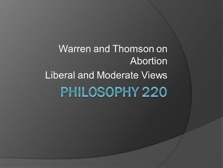 Warren and Thomson on Abortion Liberal and Moderate Views.