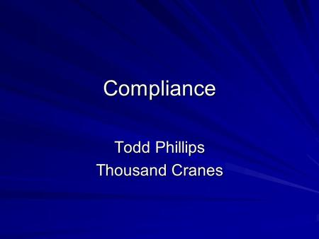 Compliance Todd Phillips Thousand Cranes. INTERNAL MONITORING AND AUDITING GOAL In order to ensure the efficacy of Thousand Cranes Compliance efforts,