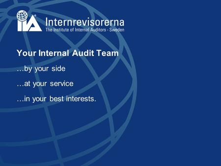Your Internal Audit Team …by your side …at your service …in your best interests.