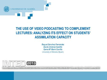 THE USE OF VIDEO PODCASTING TO COMPLEMENT LECTURES: ANALYZING ITS EFFECT ON STUDENTS' ASSIMILATION CAPACITY Raquel Sánchez Fernández David Jiménez Castillo.