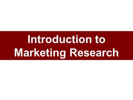 Introduction to Marketing Research. Marketing Research Defined The systematic and objective process of generating information for aid in making marketing.