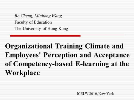 Organizational Training Climate and Employees' Perception and Acceptance of Competency-based E-learning at the Workplace Bo Cheng, Minhong Wang Faculty.