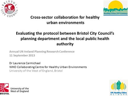 Cross-sector collaboration for healthy urban environments Evaluating the protocol between Bristol City Council's planning department and the local public.