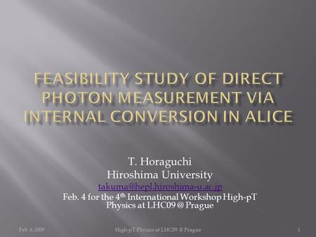 Feb. 6 2009High-pT Physics at Prague1 T. Horaguchi Hiroshima University Feb. 4 for the 4 th International Workshop.
