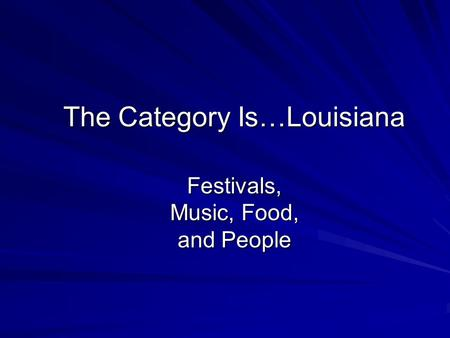 The Category Is…Louisiana Festivals, Music, Food, and People.