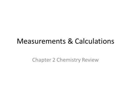 Measurements & Calculations Chapter 2 Chemistry Review.