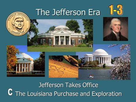 The Jefferson Era Jefferson Takes Office The Louisiana Purchase and Exploration.