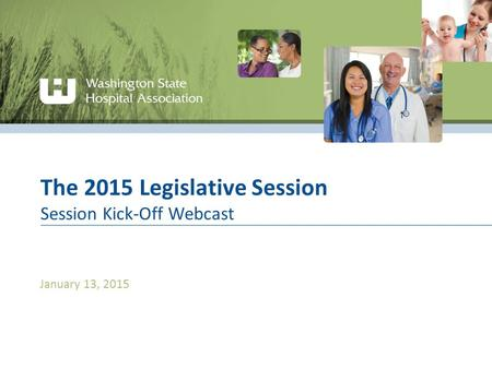 The 2015 Legislative Session Session Kick-Off Webcast January 13, 2015.