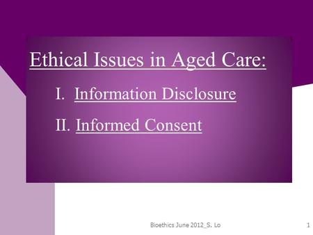 Ethical Issues in Aged Care: I. Information Disclosure II