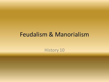 Feudalism & Manorialism History 10. Feudalism (fyood'l-izem) A political and economic system of Europe from the 9th to about the 15th century, based on.
