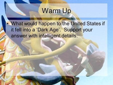 Warm Up What would happen to the United States if it fell into a 'Dark Age'. Support your answer with intelligent details.