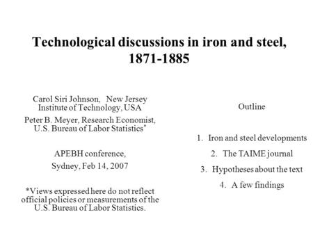 Technological discussions in iron and steel, 1871-1885 Carol Siri Johnson, New Jersey Institute of Technology, USA Peter B. Meyer, Research Economist,