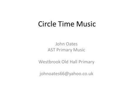 Circle Time Music John Oates AST Primary Music Westbrook Old Hall Primary