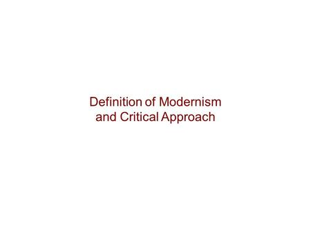 Definition of Modernism and Critical Approach. Modernism – noun […] a deliberate philosophical and practical estrangement or divergence from the past.