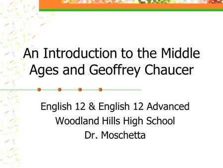 An Introduction to the Middle Ages and Geoffrey Chaucer English 12 & English 12 Advanced Woodland Hills High School Dr. Moschetta.