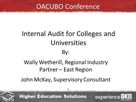 Higher Education Solutions 1 Internal Audit for Colleges and Universities By: Wally Wetherill, Regional Industry Partner – East Region John McKay, Supervisory.