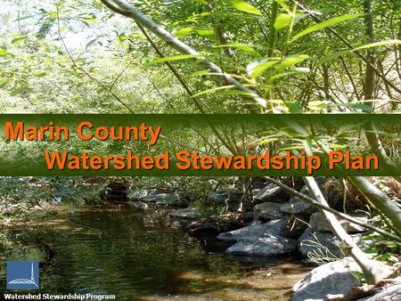 Watershed Stewardship Program Marin County Watershed Stewardship Plan.