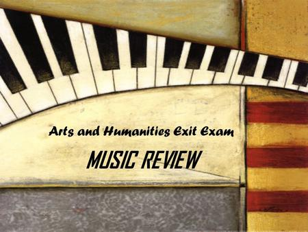 Arts and Humanities Exit Exam MUSIC REVIEW. Elements of Music Rhythm Tempo Melody Harmony Form Timbre Dynamics.