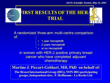 A randomized three-arm multi-centre comparison of: 1 year Herceptin®1 year Herceptin® 2 years Herceptin®2 years Herceptin® or no Herceptin®or no Herceptin®