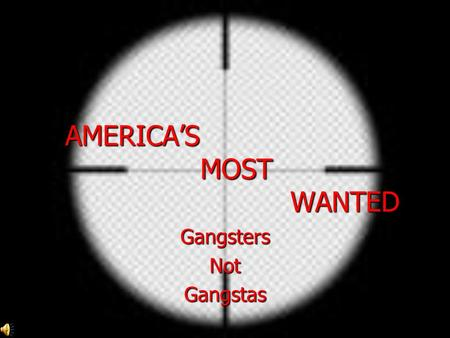 AMERICA'S MOST WANTED GangstersNotGangstas. Ladies Love Outlaws (and so do the rest of us Americans) Why are Gangsters so popular?