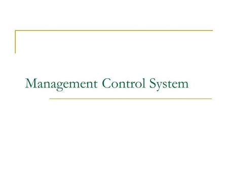 Management Control System. Road Map …… Perspectives of Management Control System  What is Management Control System  Purpose of Management Control System.