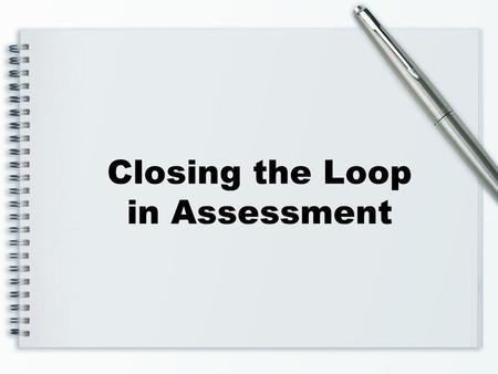 Closing the Loop in Assessment.