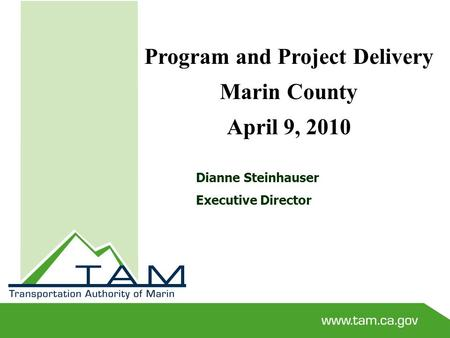 Dianne Steinhauser Executive Director Program and Project Delivery Marin County April 9, 2010.