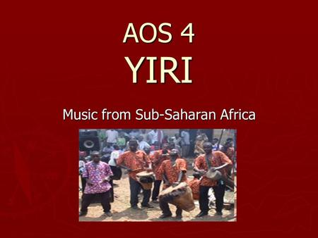 AOS 4 YIRI Music from Sub-Saharan Africa. This piece is from a country called BURKINO FASO.