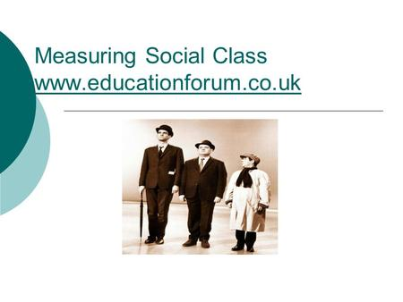 Measuring Social Class www.educationforum.co.uk www.educationforum.co.uk.