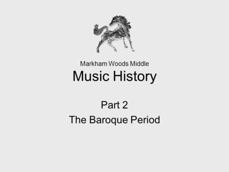 Markham Woods Middle Music History Part 2 The Baroque Period.