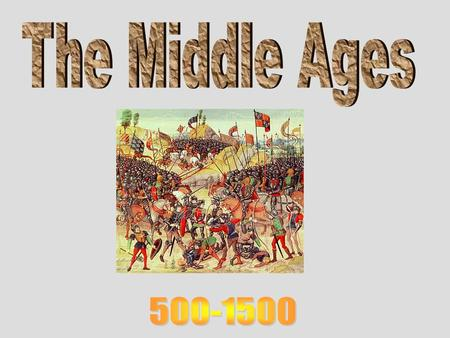 The Middle Ages 500-1500.