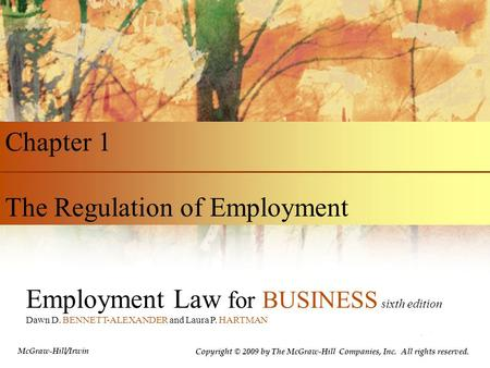 Employment Law for BUSINESS sixth edition Dawn D. BENNETT-ALEXANDER and Laura P. HARTMAN Chapter 1 The Regulation of Employment Copyright © 2009 by The.