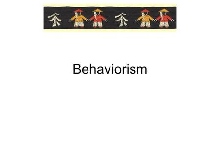 Behaviorism. Reinforcers Unique to each student Primary, secondary, positive, negative –All encourage behavior.