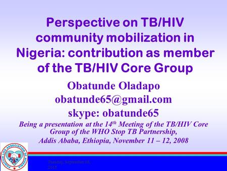 Tuesday, September 08, 2015 Perspective on TB/HIV community mobilization in Nigeria: contribution as member of the TB/HIV Core Group Obatunde Oladapo