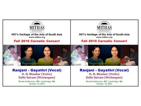 MIT's Heritage of the Arts of South Asia www.mithas.org Fall 2010 Carnatic Concert Ranjani - Gayathri (Vocal) H. N. Bhaskar (Violin) Delhi Sairam (Mridangam)